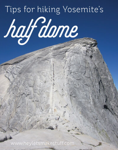 Tips for hiking Half Dome in Yosemite