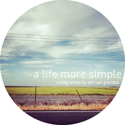 A Life More Simple Blog Series by Let's Eat Grandpa