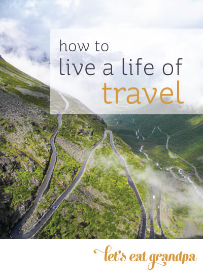 Learn how to live a life of travel by traveling to experience instead of to relax by Let's Eat Grandpa