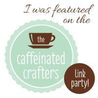I was featured on the Caffeinated Crafters Link Party!