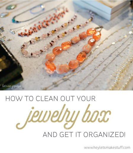 Clean out that disaster of a jewelry box and keep only the things you love!