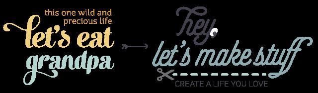 Rebranding my blog: Let's Eat Grandpa is now Hey, Let's Make Stuff