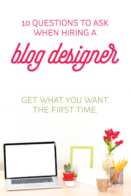 Looking at rebranding or doing a blog redesign? Here are 10 questions you need to ask BEFORE you hire a blog designer, so you can get what you want, the first time.