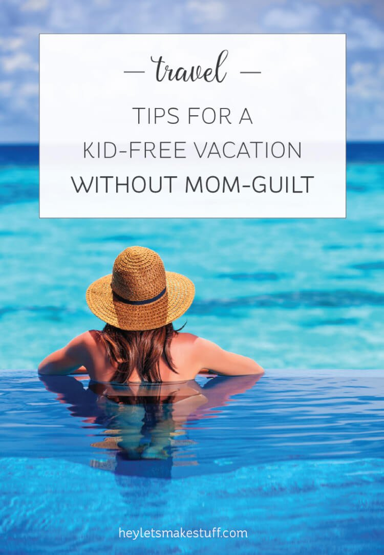 Want to take a kid-free vacation, but can't get over the mom guilt? Here are some truths that you need to remember about being a mom!