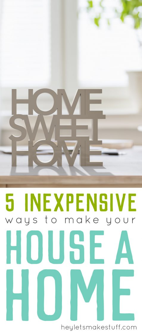 If you're struggling to make your house feel warm and inviting, these five tips will help make your house a home—without breaking your budget.