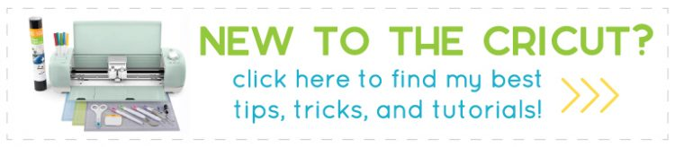 New to the Cricut? Click here to get my best tips, tricks, and tutorials for using your machine.
