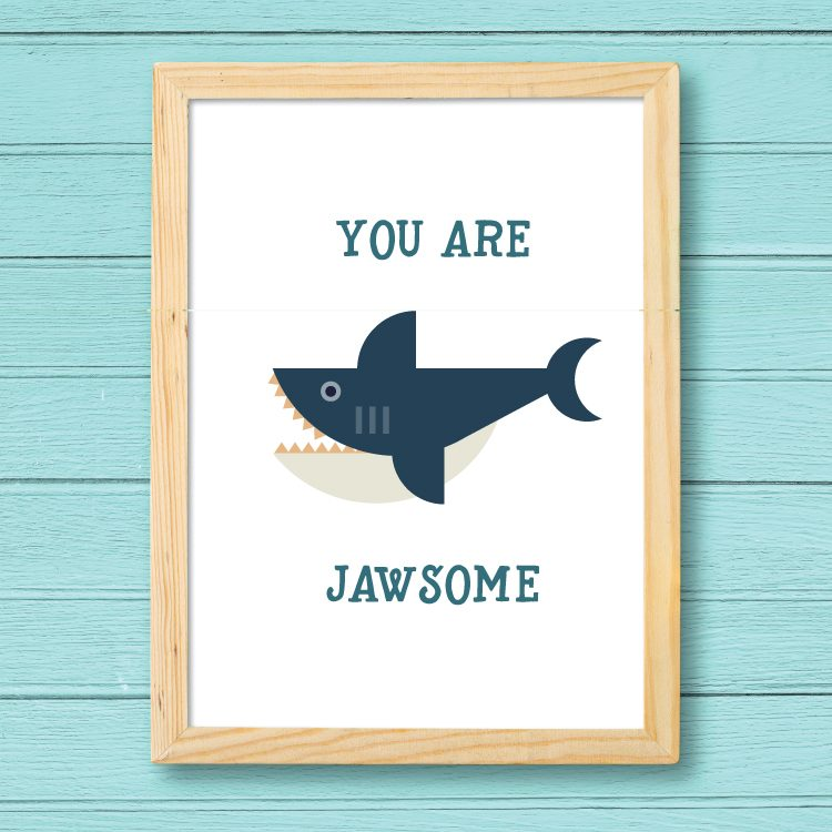 """You Are Jawsome"" print"