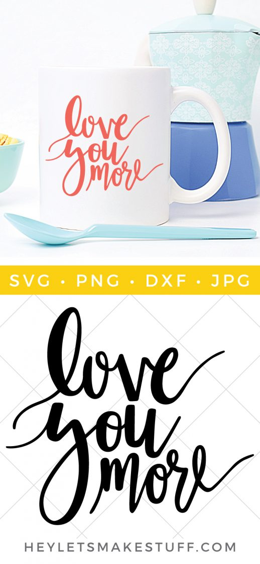 This hand lettered Love You More file is the perfect file to make a gift for your spouse or kids! Put it on a coffee mug, tote bag, t-shirt, or pillowcase.